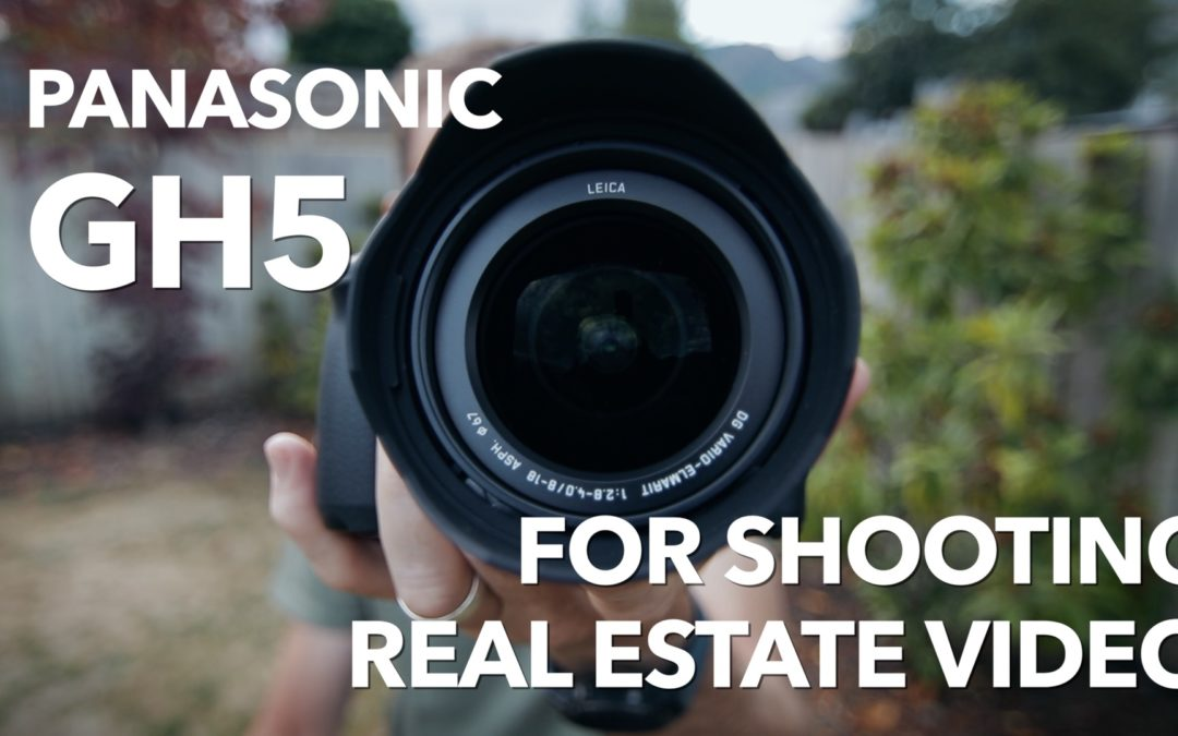 Panasonic GH5 for Shooting Real Estate Video