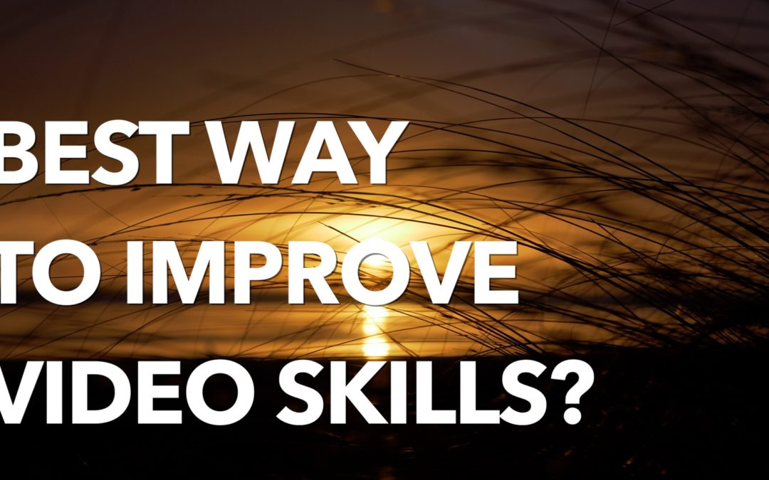 Best way to improve your Video Skills?