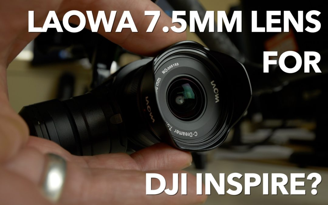 Using the Laowa 7.5mm lens on a DJI Inspire Drone