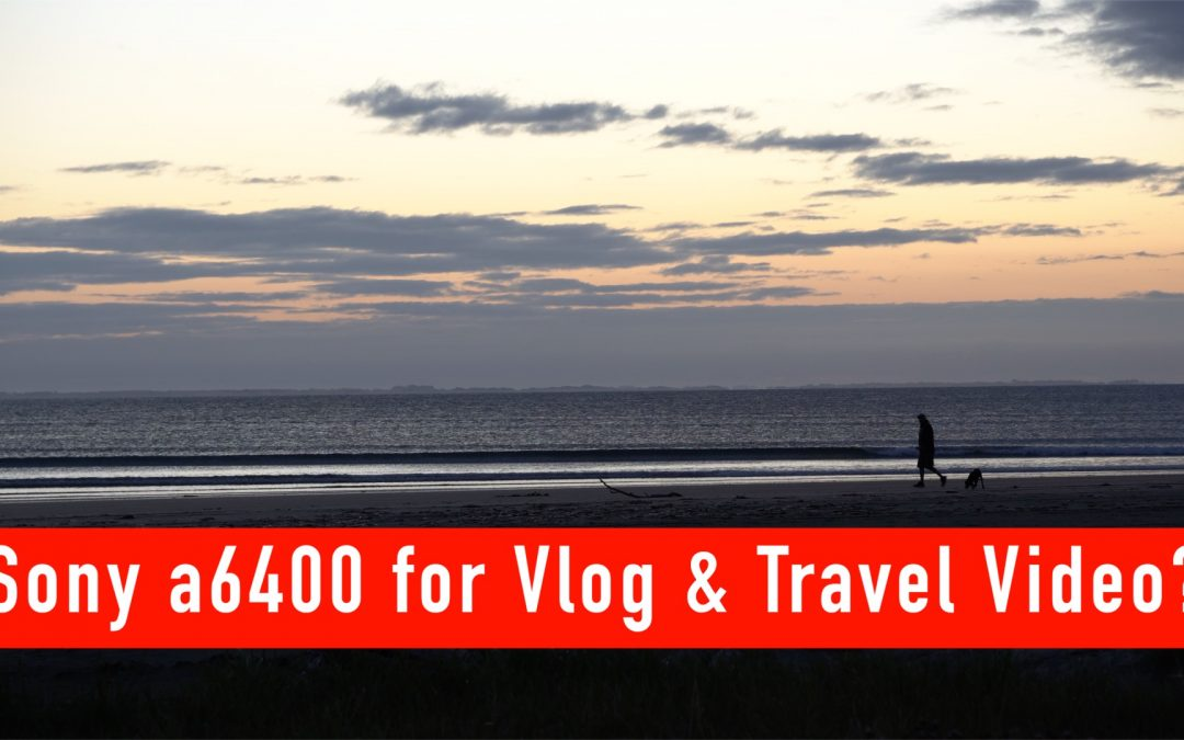 Using Sony a6400 for Travel & Vlog Video?
