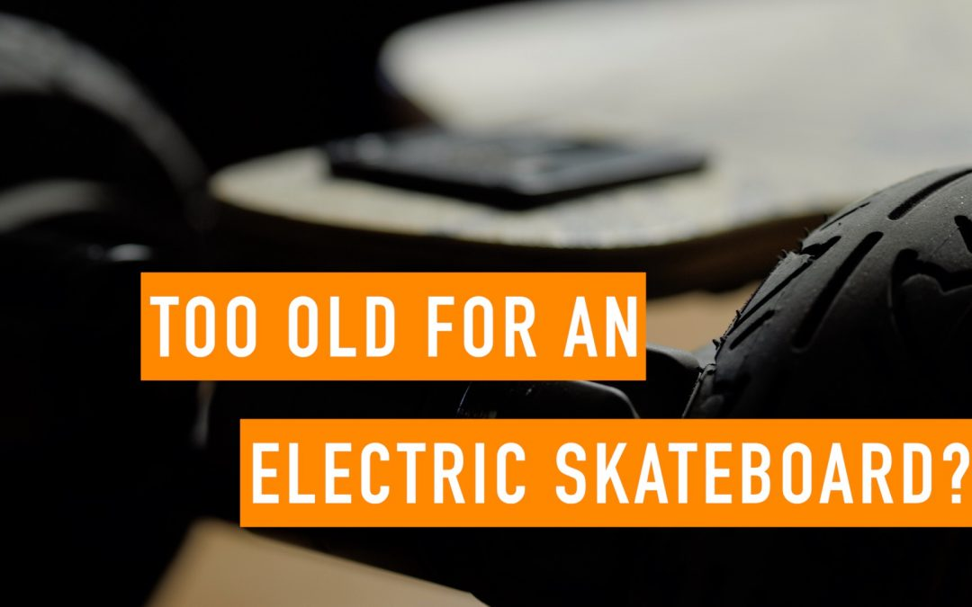Too Old for an Electric Skateboard?