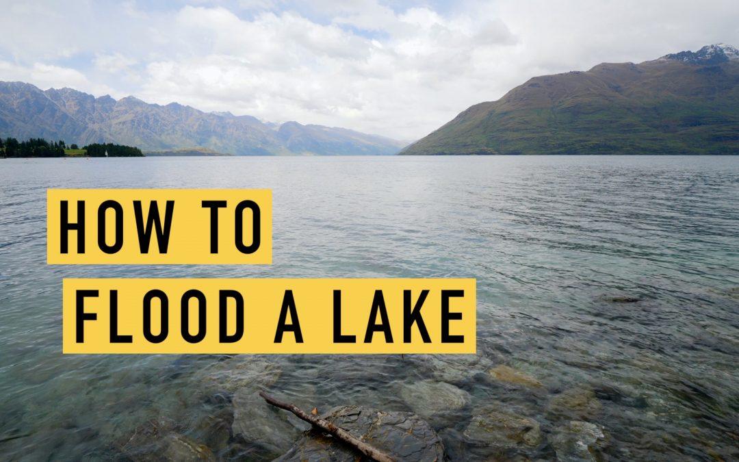 HOW TO FLOOD A LAKE!