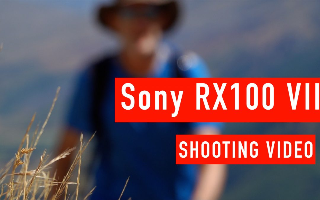 Sony RX100VII for Shooting Video